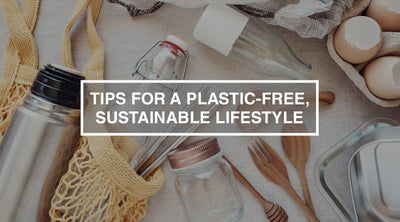 Tips for a Plastic-Free, Sustainable Lifestyle
