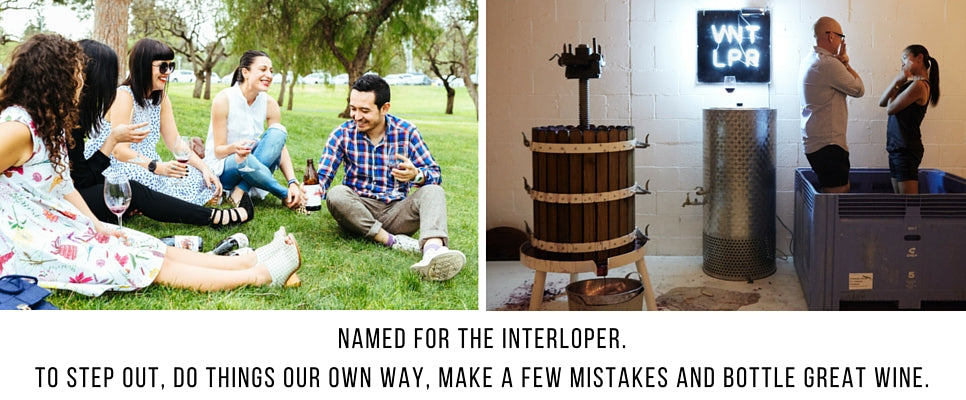 Named for the interloper. To step out, do things our way, make a few mistakes and bottle great wine.