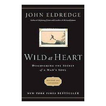 Wild at Heart: Discovering the Secret of A Man's Soul (John Eldredge)