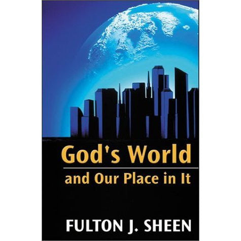 God's World and Our Place in It (Fulton Sheen)