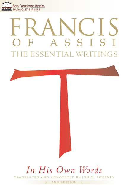Francis of Assisi in His Own Words: The Essential Writings (St. Francis of Assisi)