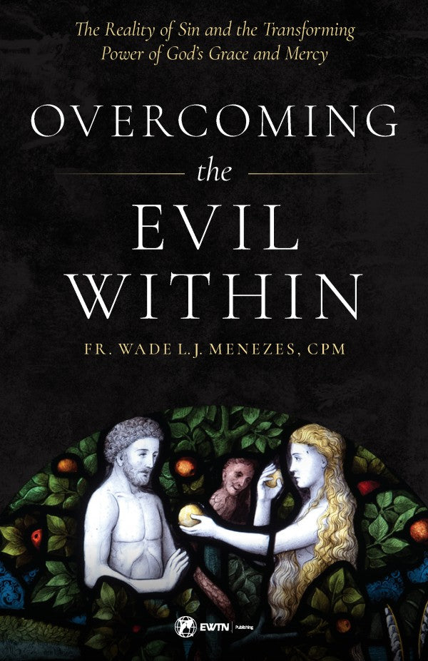 Overcoming the Evil Within (Fr. Wade Menezes)