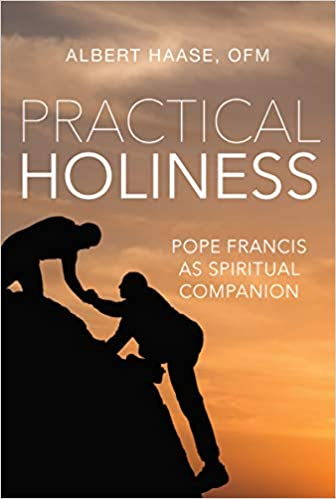 Practical Holiness: Pope Francis as Spiritual Companion  (Albert Haase)