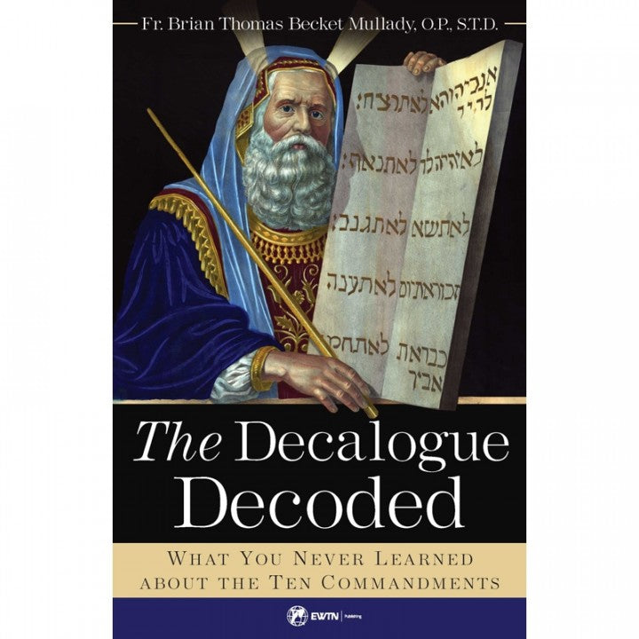 The Decalogue Decoded by Fr Brian Thomas Becket Mullady