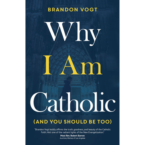 Why I Am Catholic (And You Should Be Too) (Brandon Vogt)