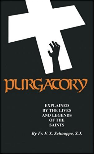 Purgatory: Explained by the Lives and Legends of the Saints (Fr. F.X. Schouppe, S.J.)