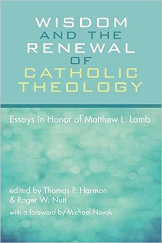 Wisdom and the Renewal of Catholic Theology(thomas P. Harmon and Roger W. Nutt)