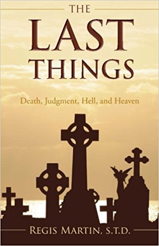 The Last Things: Death, Judgment, Hell, and Heaven (Regis Martin)