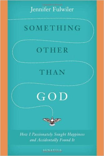 Something Other Than God (Jennifer Fulwiler)