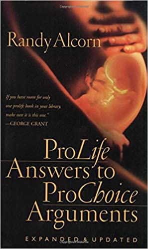 Pro-Life Answers to Pro-Choice Arguments (Randy Alcorn)