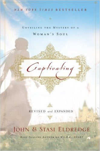 Captivating: Unveiling the Mystery of a Women's Soul, Revised and Expanded (John and Staci Eldredge)