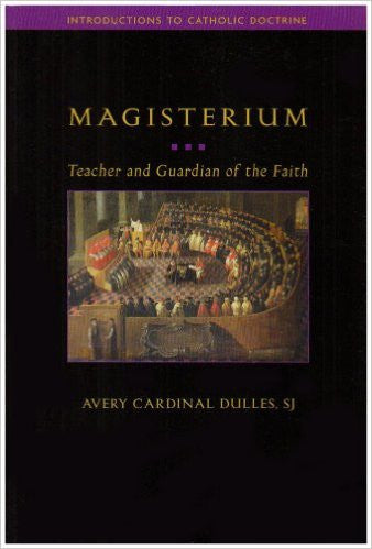 Magisterium: Teacher and Guardian of the Faith (Avery Cardinal Dulles, SJ)