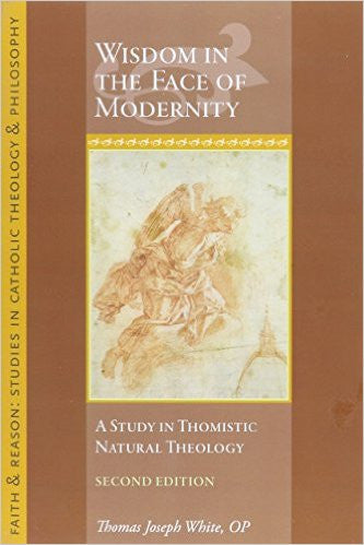 Wisdom in the Face of Modernity, 2nd Edition (Thomas Joseph white)