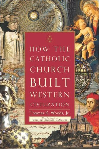 How the Catholic Church Built Western Civilization (Thomas E. Woods, Jr.)