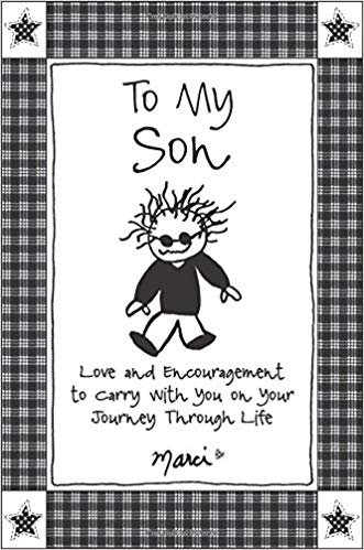 To My Son: Love and Encouragement to Carry with You on Your Journey Through Life (Marci)