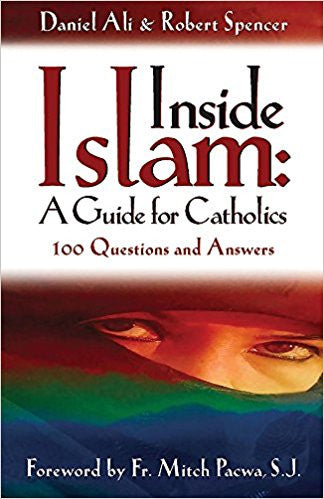 Inside Islam: A Guide for a Guide for Catholics (by Daniel Ali)