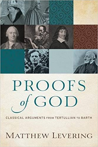Proofs of God: Classical Arguments from Tertullian to Barth (Matthew Levering)