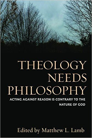 Theology Needs Philosophy (Matthew L. Lamb)