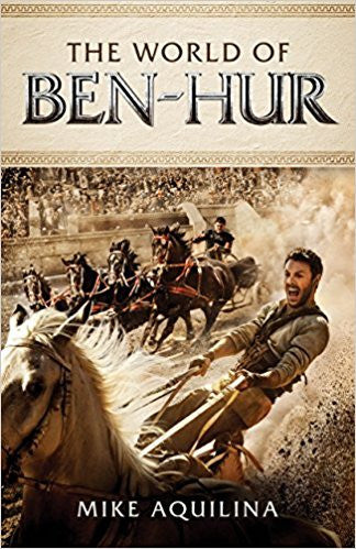 The World of Ben-Hur (Mike Aquilina)