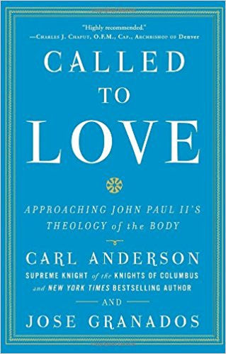 Called to Love: Approaching John Paul II's Theology of the Body (Carl Anderson & Jose Granados)