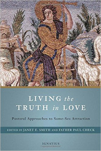Living the Truth in Love: Pastoral approaches to Same-Sex Attraction (Janet E. Smith and Father Paul Check)