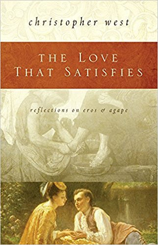 The Love That Satisfies (Christopher West)