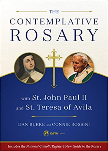 The Contemplative Rosary with St. John Paul II and St. Teresa of Avila (Dan Burke and Connie Rossini)