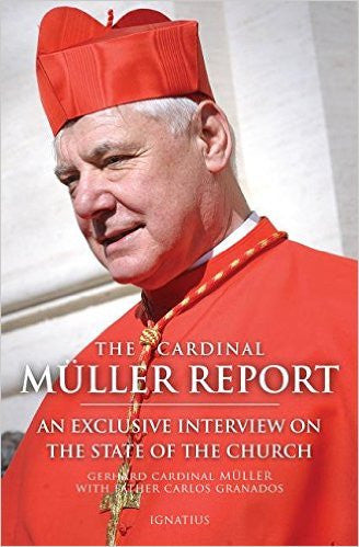 The Cardinal Muller Report: An Exclusive Interview On The State of the Church (Gerhard Cardinal Muller and Father Carlos Granados)