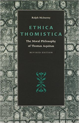Ethica Thomistica: The Moral Philosophy of Thomas Aquinas (Ralph McInerny)