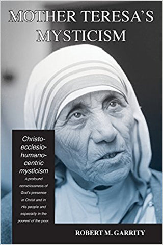 Mother Teresa's Mysticism (Robert M. Garrity)