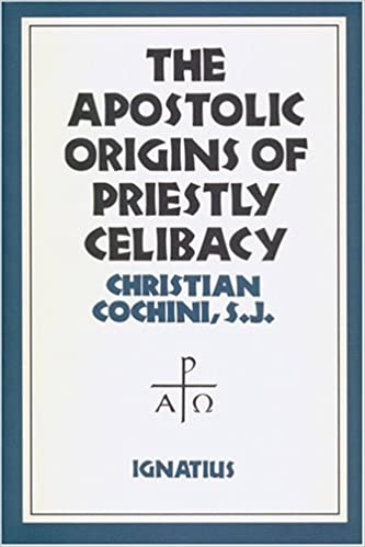 The Apostolic Origins of Priestly Celibacy (Christian Cochini, S.J.)