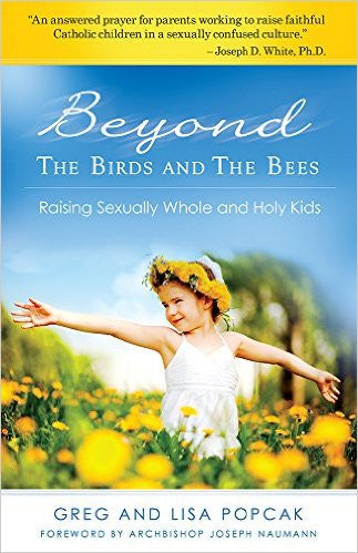 Beyond the Birds and the Bees: Raising Sexually Whole and Holy Kids (Greg and Lisa Popcak)