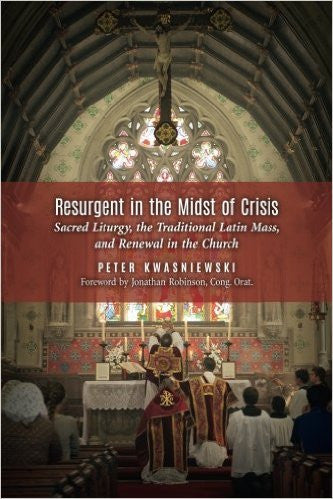 Resurgent in the Midst of Crisis (Peter Kwasniewski)