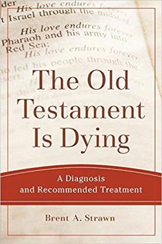 The Old Testament Is Dying (Brent A. Strawn)
