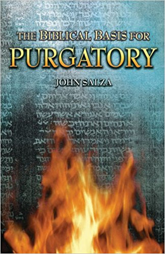 The Biblical Basis For Purgatory (John Salza)