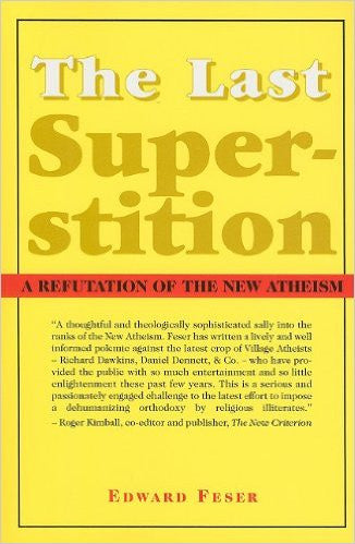 The Last Superstition: A Refutation of the New Atheism (Ed Feser)