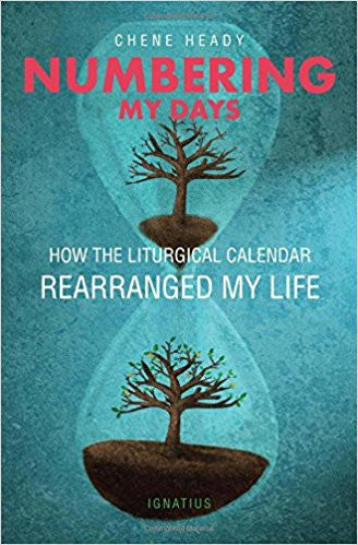 Numbering My Days: How the Liturgical Calendar Rearranged My Life (Chene Heady)