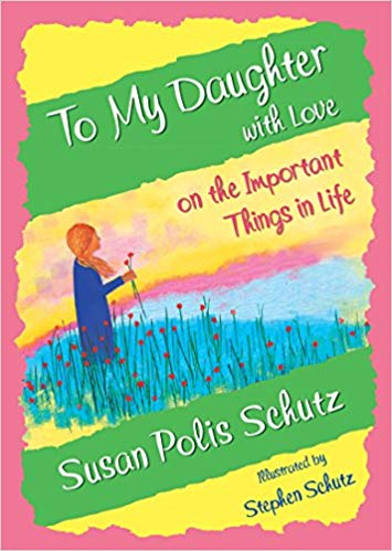 To My Daughter with Love on the Important Things in Life (Susan Polis Schutz)