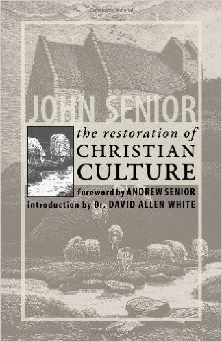The Restoration of Christian Culture (John Senior)