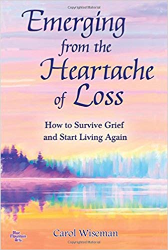 Emerging from the Heartache of Loss (Carol Wiseman)