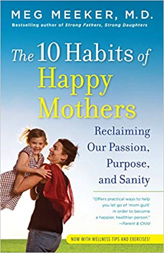 The 10 Habits of Happy Mothers (Meg Meeker, M.D.)