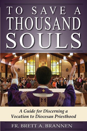 To Save  A Thousand Souls (Fr. Brett A. Brannen)