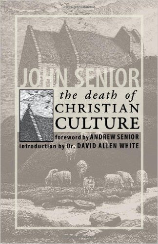 The Death of Christian Culture (John Senior)