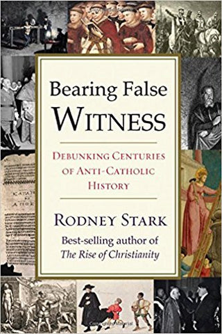 Bearing False Witness: Debunking Centuries of Anti-Catholic History (Rodney Stark)