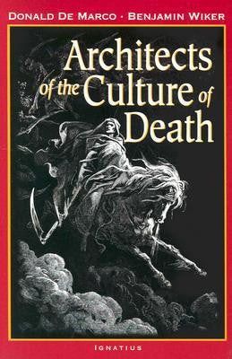 Architects of the Culture of Death (Donald De Marco and Benjamin Wiker)