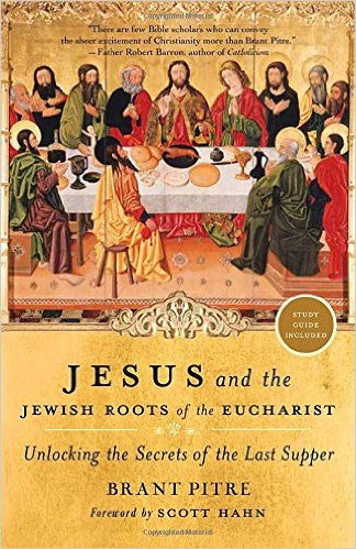 Jesus and the Jewish Roots of the Eucharist (Brant Pitre)