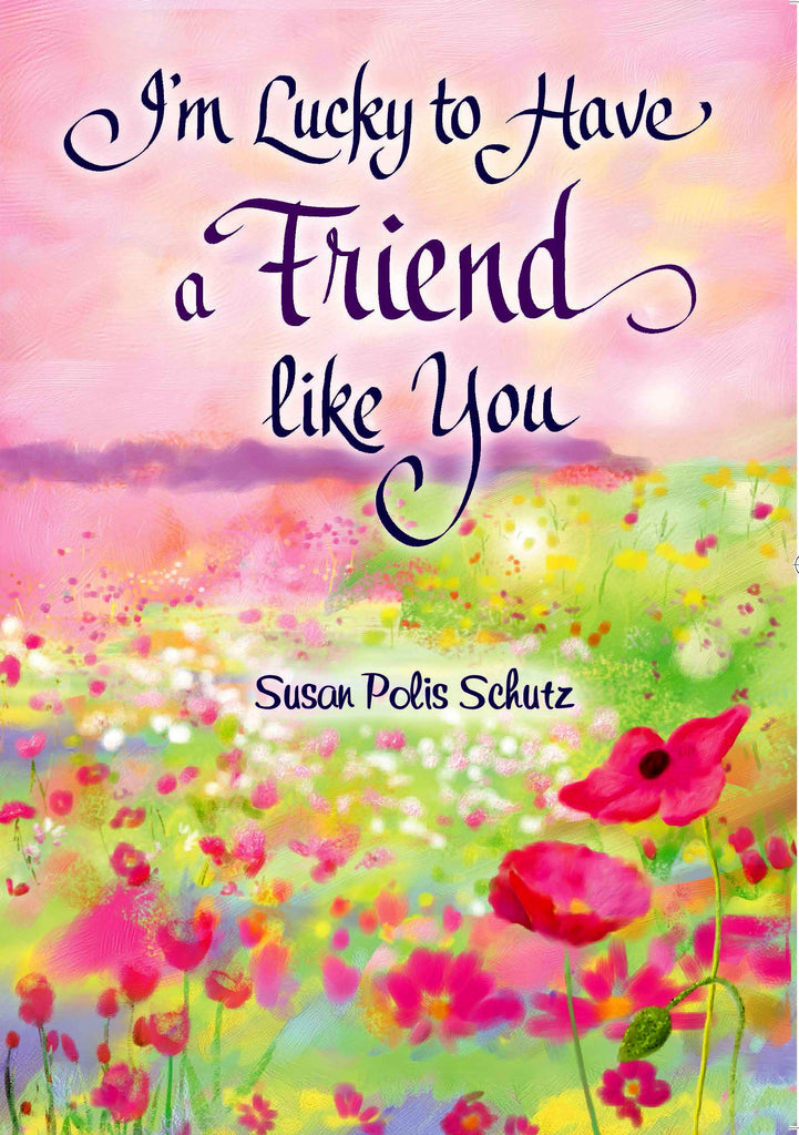 I'm Lucky to Have a Friend Like You (Susan Polis Schutz)
