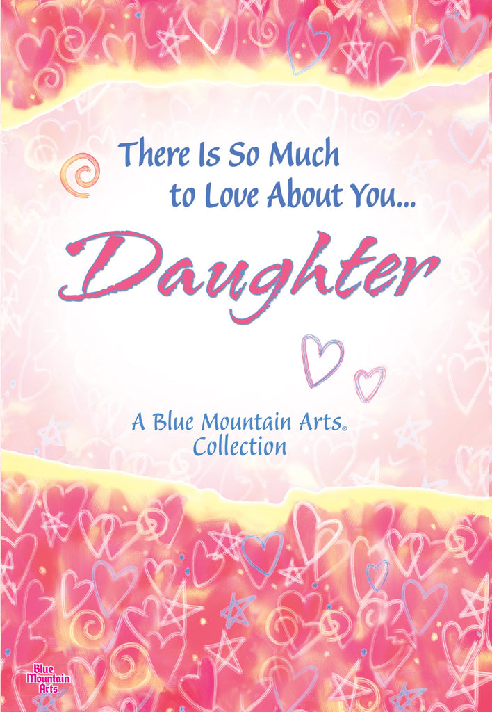 There is So Much to Love About You...Daughter (Patricia Wayant)