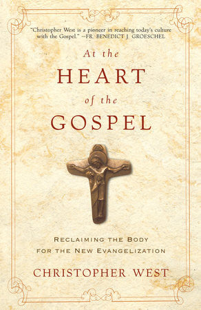 At the Heart of the Gospel: Reclaiming the Body for the New Evangelization (Christopher West)