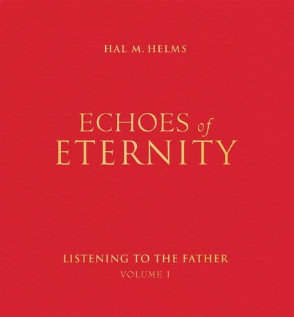 Echoes of Eternity: Listening to the Father Volume I (Hal M. Helms)